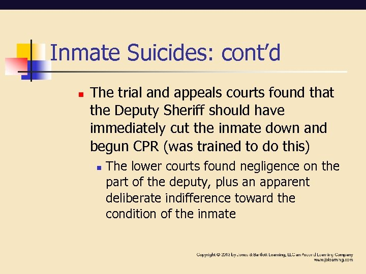 Inmate Suicides: cont'd n The trial and appeals courts found that the Deputy Sheriff
