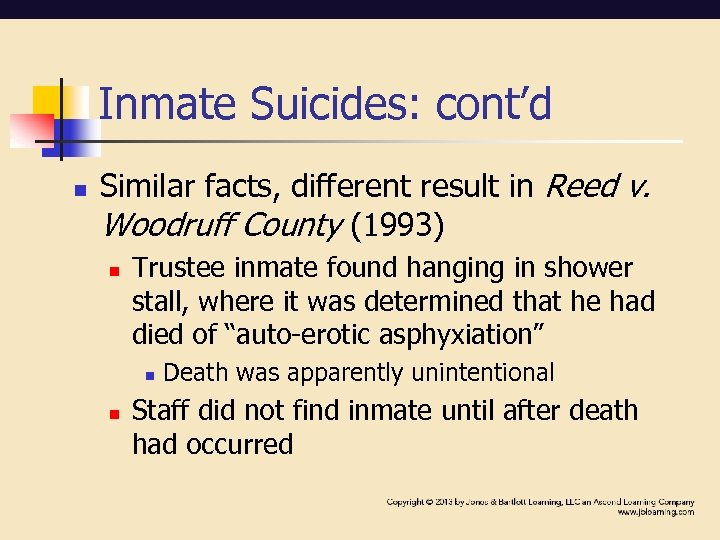 Inmate Suicides: cont'd n Similar facts, different result in Reed v. Woodruff County (1993)