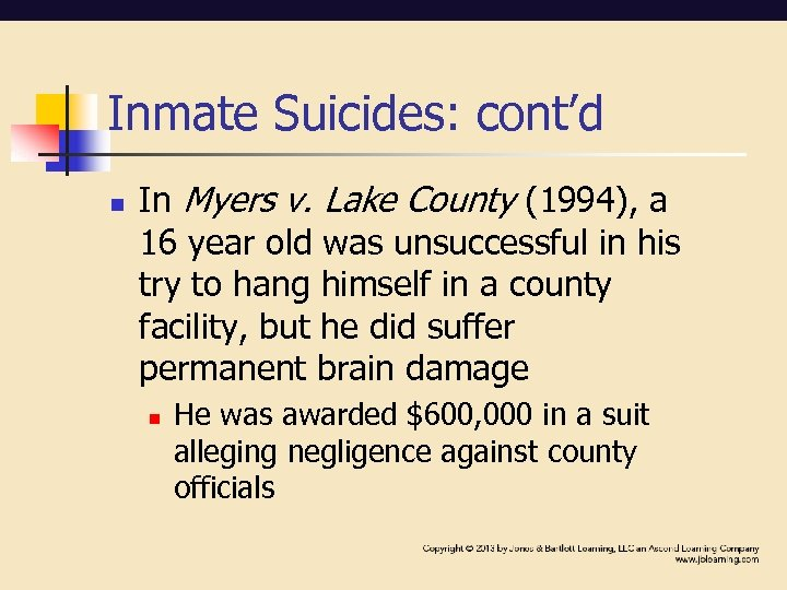 Inmate Suicides: cont'd n In Myers v. Lake County (1994), a 16 year old