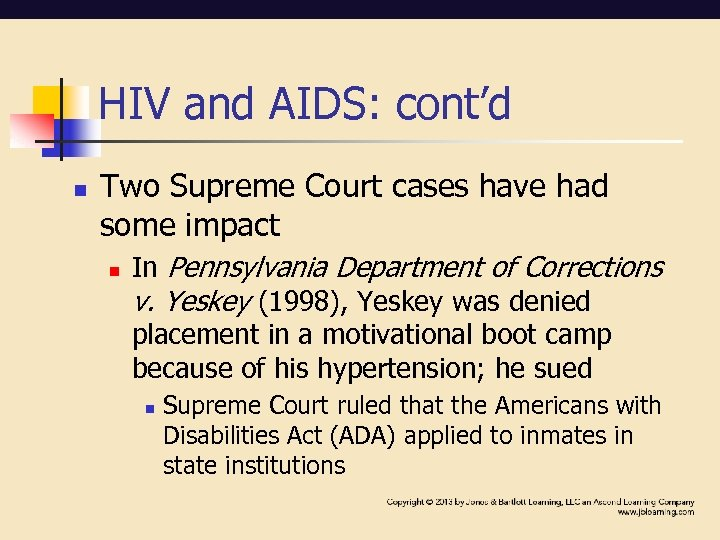 HIV and AIDS: cont'd n Two Supreme Court cases have had some impact n