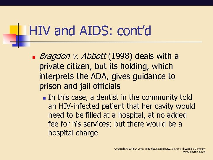 HIV and AIDS: cont'd n Bragdon v. Abbott (1998) deals with a private citizen,