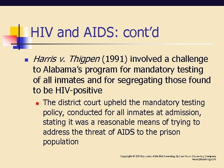 HIV and AIDS: cont'd n Harris v. Thigpen (1991) involved a challenge to Alabama's
