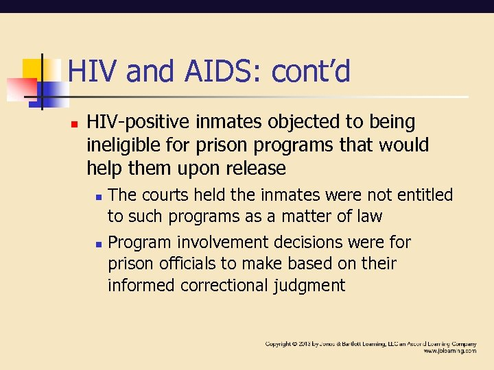HIV and AIDS: cont'd n HIV-positive inmates objected to being ineligible for prison programs