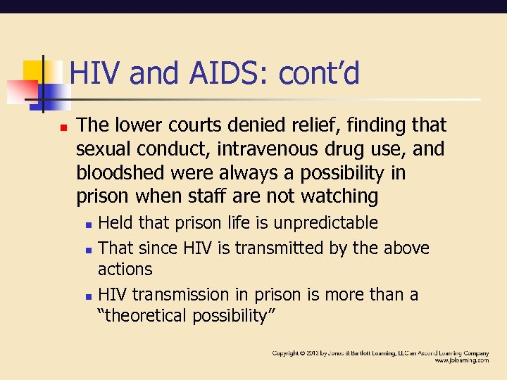 HIV and AIDS: cont'd n The lower courts denied relief, finding that sexual conduct,