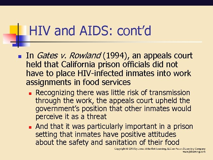 HIV and AIDS: cont'd n In Gates v. Rowland (1994), an appeals court held