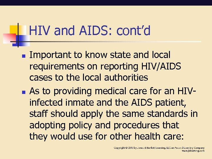 HIV and AIDS: cont'd n n Important to know state and local requirements on