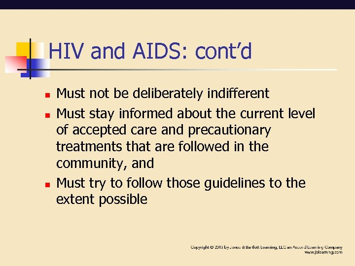 HIV and AIDS: cont'd n n n Must not be deliberately indifferent Must stay