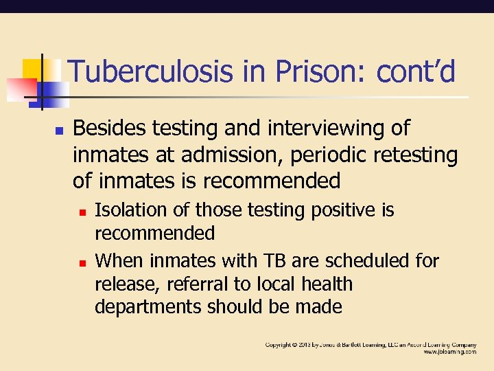 Tuberculosis in Prison: cont'd n Besides testing and interviewing of inmates at admission, periodic