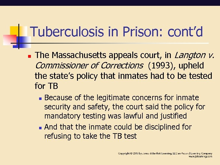 Tuberculosis in Prison: cont'd n The Massachusetts appeals court, in Langton v. Commissioner of
