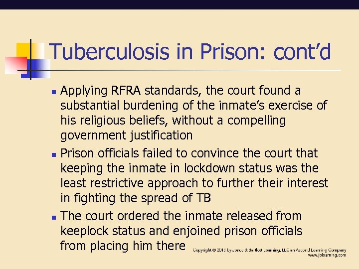 Tuberculosis in Prison: cont'd n n n Applying RFRA standards, the court found a
