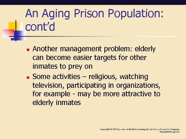 An Aging Prison Population: cont'd n n Another management problem: elderly can become easier