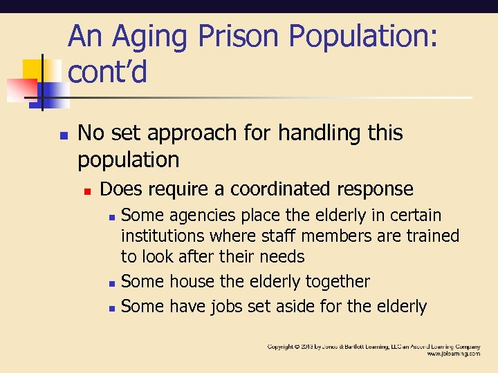 An Aging Prison Population: cont'd n No set approach for handling this population n