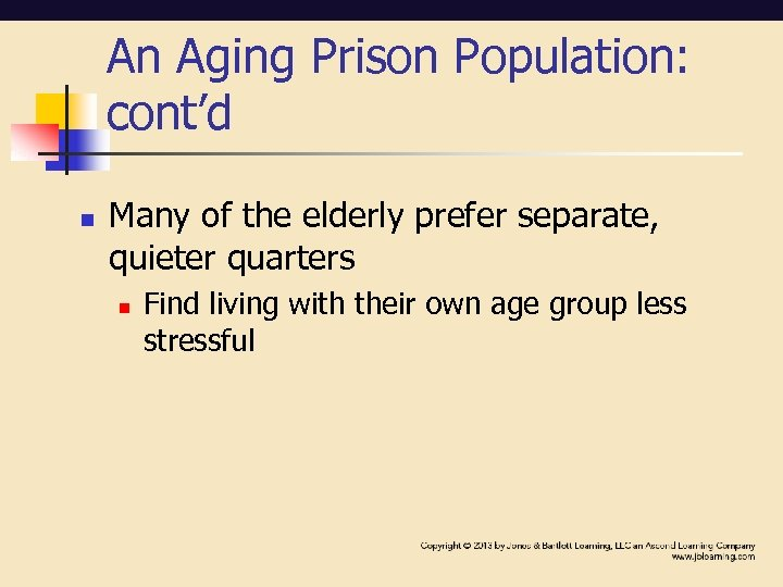 An Aging Prison Population: cont'd n Many of the elderly prefer separate, quieter quarters
