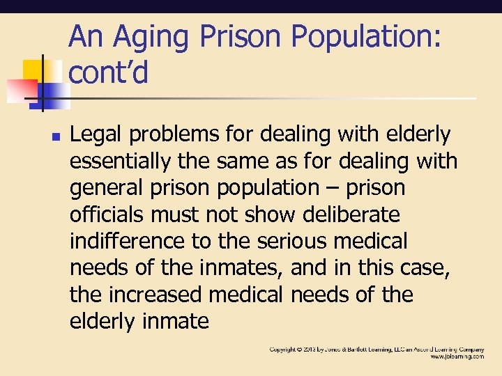 An Aging Prison Population: cont'd n Legal problems for dealing with elderly essentially the