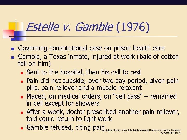 Estelle v. Gamble (1976) n n Governing constitutional case on prison health care Gamble,