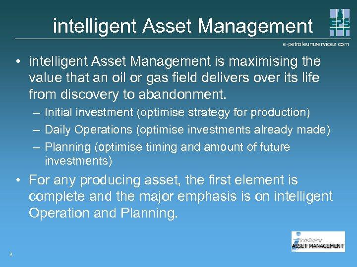 intelligent Asset Management e-petroleumservices. com • intelligent Asset Management is maximising the value that