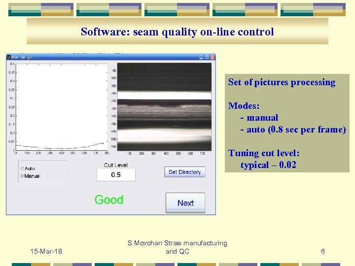 Software: seam quality on-line control Set of pictures processing Modes: - manual - auto