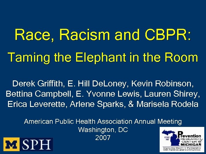 Race, Racism and CBPR: Taming the Elephant in the Room Derek Griffith, E. Hill