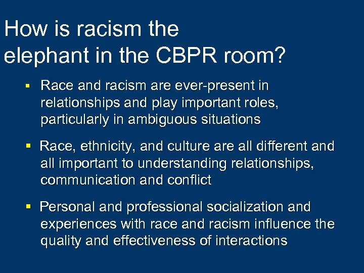 How is racism the elephant in the CBPR room? § Race and racism are