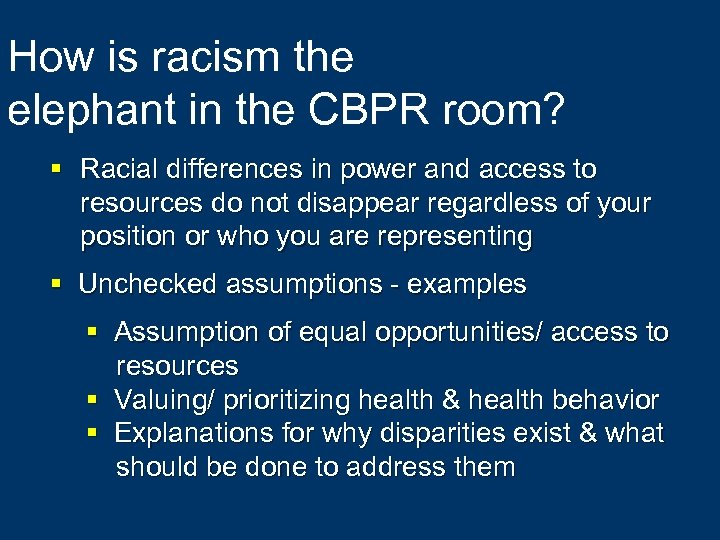 How is racism the elephant in the CBPR room? § Racial differences in power