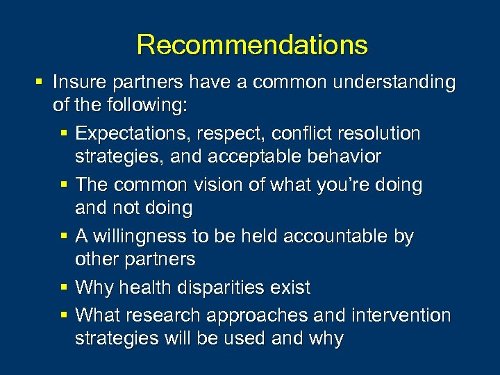 Recommendations § Insure partners have a common understanding of the following: § Expectations, respect,