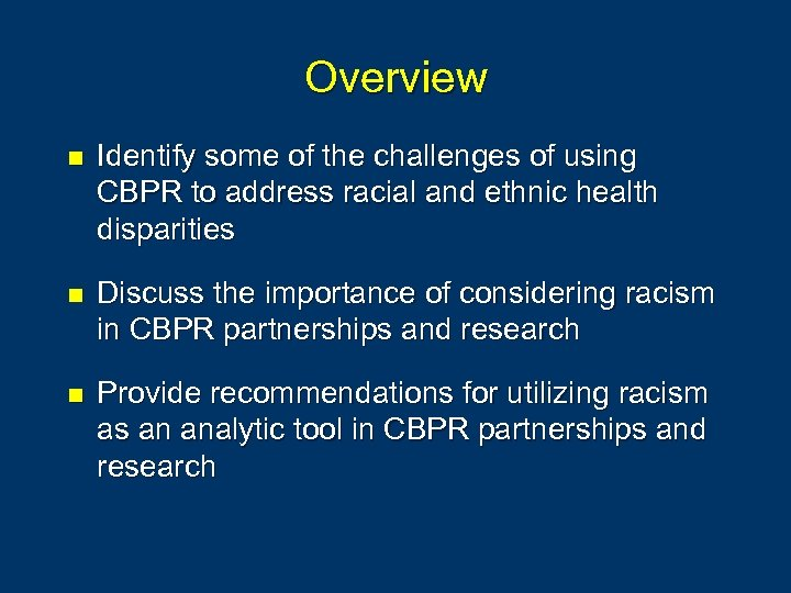 Overview n Identify some of the challenges of using CBPR to address racial and