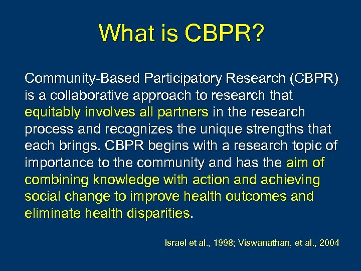 What is CBPR? Community-Based Participatory Research (CBPR) is a collaborative approach to research that