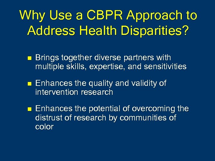 Why Use a CBPR Approach to Address Health Disparities? n Brings together diverse partners