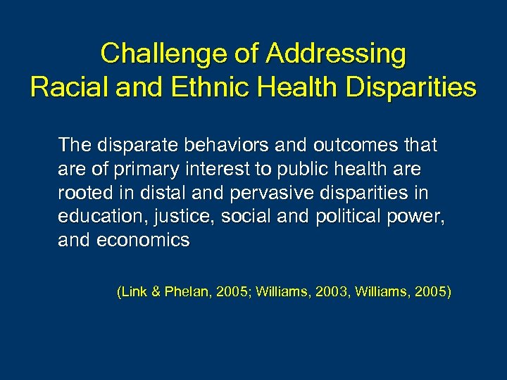 Challenge of Addressing Racial and Ethnic Health Disparities The disparate behaviors and outcomes that