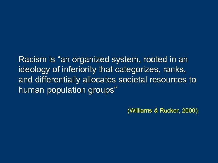 "Racism is ""an organized system, rooted in an ideology of inferiority that categorizes, ranks,"