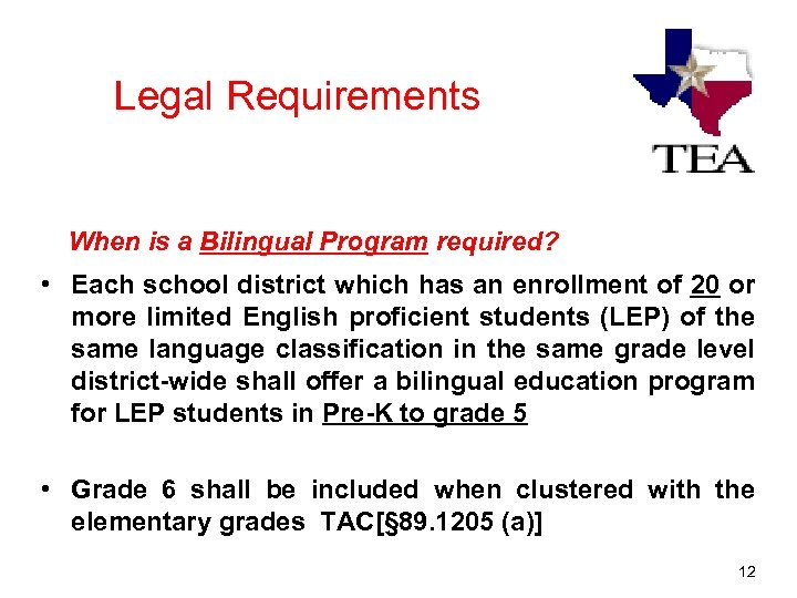 Legal Requirements When is a Bilingual Program required? • Each school district which has