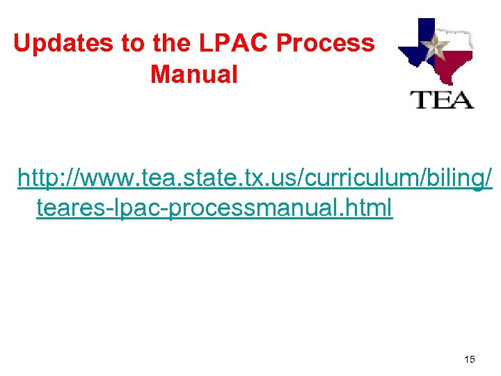 Updates to the LPAC Process Manual http: //www. tea. state. tx. us/curriculum/biling/ teares-lpac-processmanual. html