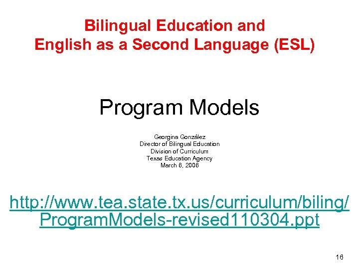 Bilingual Education and English as a Second Language (ESL) Program Models Georgina González Director