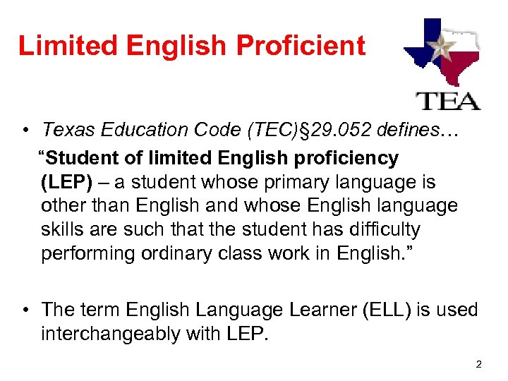 """Limited English Proficient • Texas Education Code (TEC)§ 29. 052 defines… """"Student of limited"""