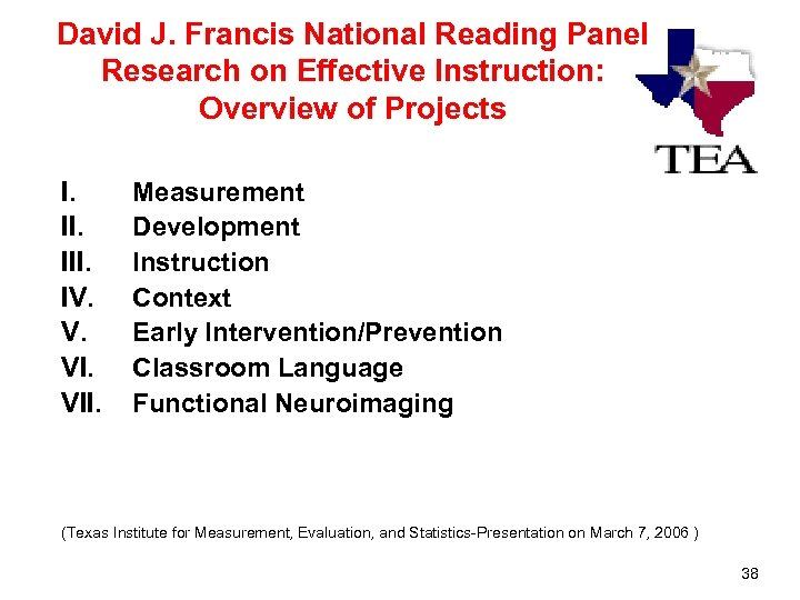 David J. Francis National Reading Panel Research on Effective Instruction: Overview of Projects I.
