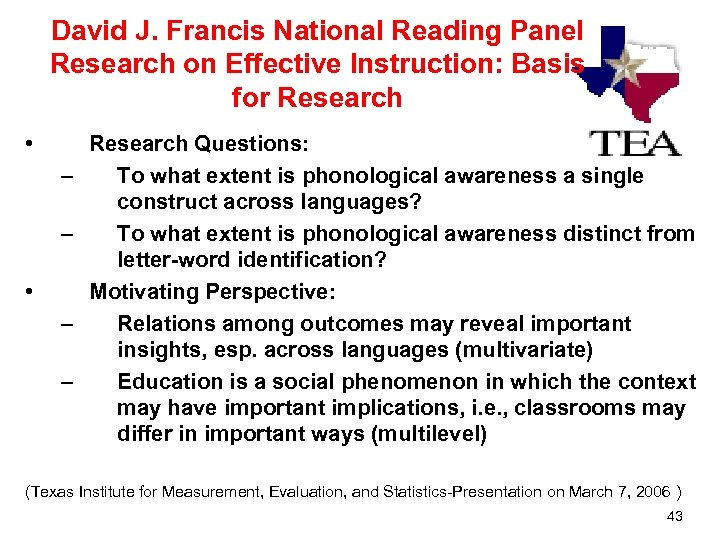 David J. Francis National Reading Panel Research on Effective Instruction: Basis for Research •