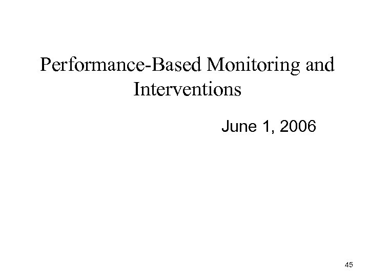 Performance-Based Monitoring and Interventions June 1, 2006 45