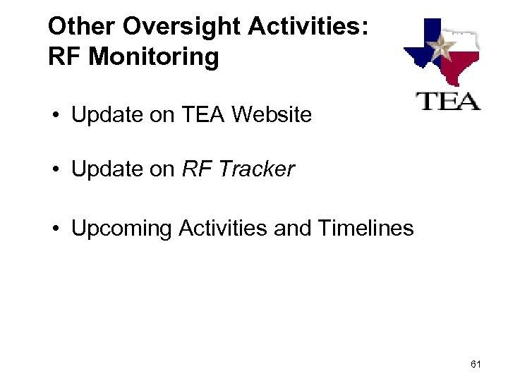 Other Oversight Activities: RF Monitoring • Update on TEA Website • Update on RF