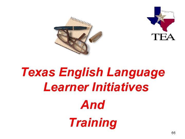 Texas English Language Learner Initiatives And Training 66