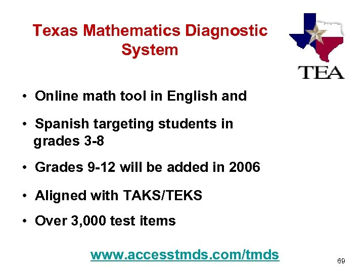 Texas Mathematics Diagnostic System • Online math tool in English and • Spanish targeting