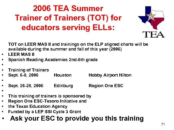 2006 TEA Summer Trainer of Trainers (TOT) for educators serving ELLs: • • •