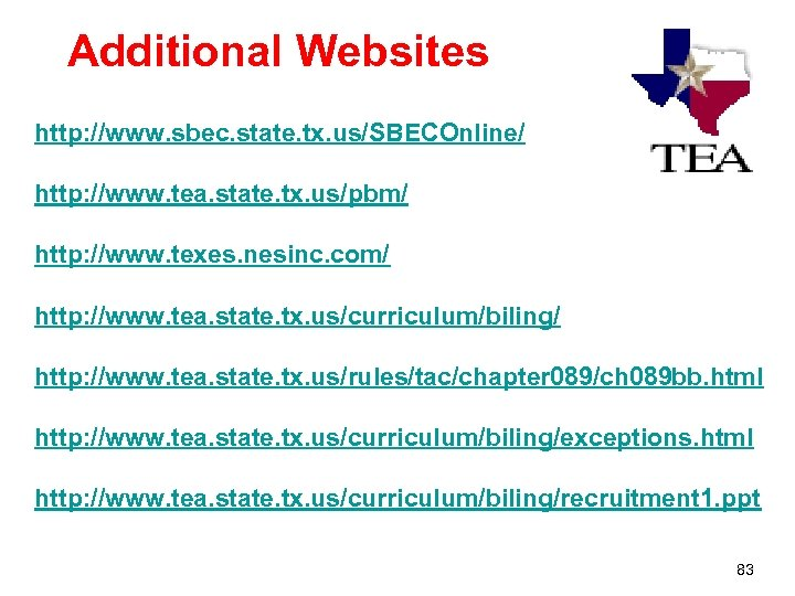 Additional Websites http: //www. sbec. state. tx. us/SBECOnline/ http: //www. tea. state. tx. us/pbm/