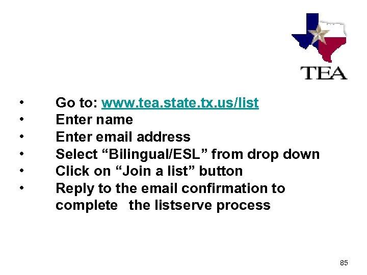 • • • Go to: www. tea. state. tx. us/list Enter name Enter