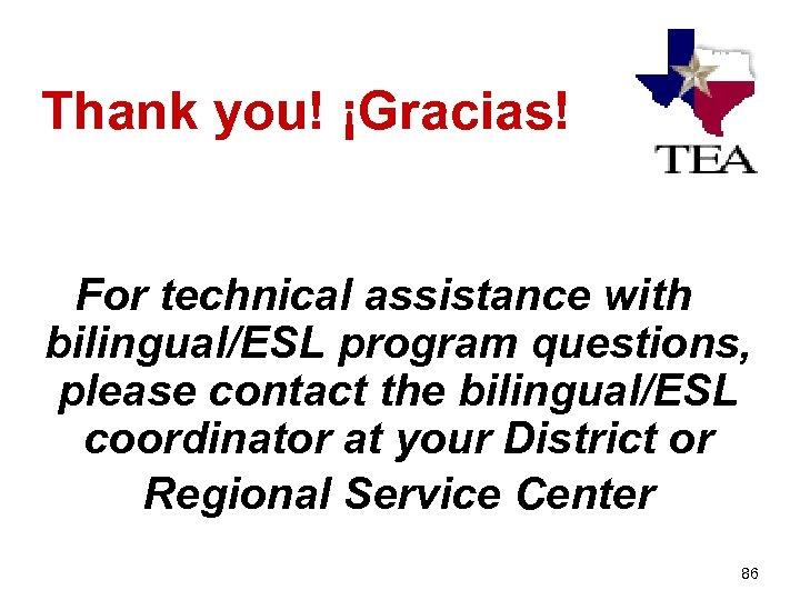 Thank you! ¡Gracias! For technical assistance with bilingual/ESL program questions, please contact the bilingual/ESL