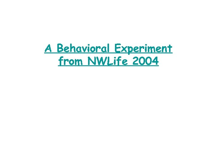 A Behavioral Experiment from NWLife 2004