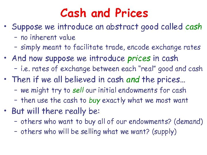 Cash and Prices • Suppose we introduce an abstract good called cash – no