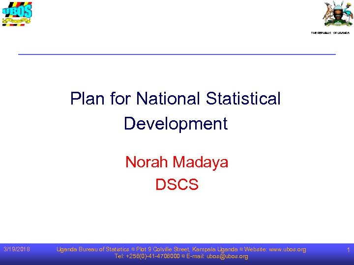 THE REPUBLIC OF UGANDA Plan for National Statistical Development Norah Madaya DSCS 3/19/2018 Uganda