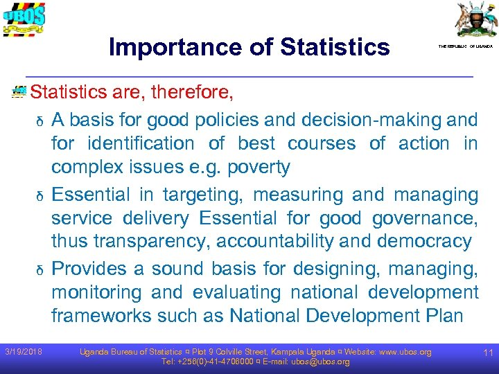 Importance of Statistics THE REPUBLIC OF UGANDA Statistics are, therefore, δ A basis for
