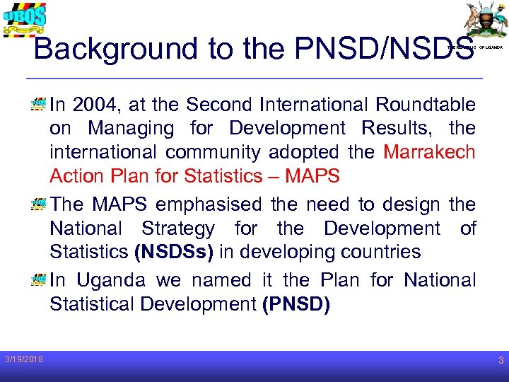 Background to the PNSD/NSDS THE REPUBLIC OF UGANDA In 2004, at the Second International