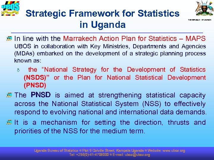 Strategic Framework for Statistics in Uganda THE REPUBLIC OF UGANDA In line with the